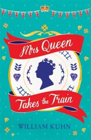 Mrs Queen Takes the Train by William Kuhn