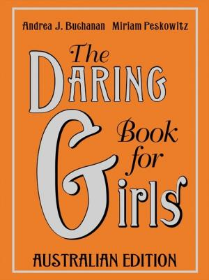 The Daring Book for Girls Australian Edition by Andrea Buchanan & Miriam Peskowitz