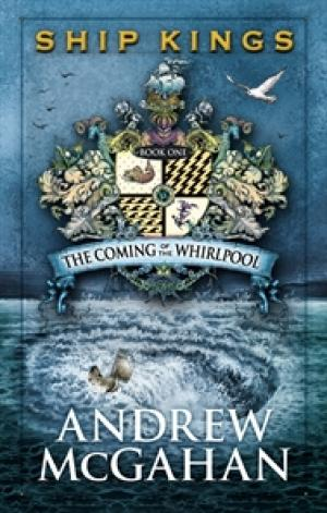 The Coming of the Whirlpool: Ship Kings 1 by Andrew McGahan