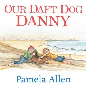 Our Daft Dog Danny by Pamela Allen