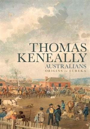 Australians (Volume One): Origins To Eureka by Thomas Keneally