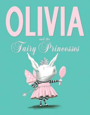 Olivia and the Fairy Princesess by Ian Falconer