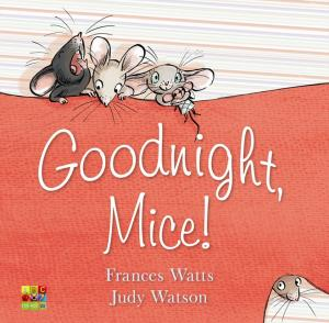 Goodnight Mice by Frances Watts & Judy Watson
