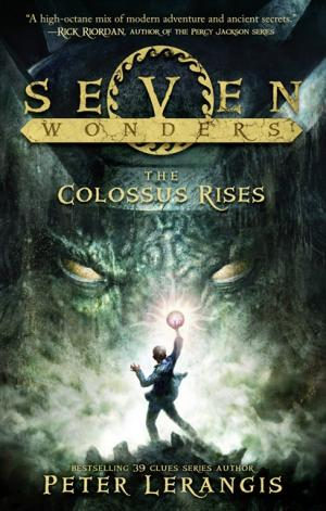 Seven Wonders Book One: The Colossus Rises by Peter Lerangis